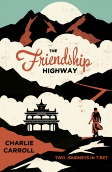 The Friendship Highway : Two Journeys in Tibet, Paperback Book