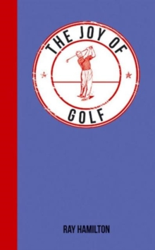 The Joy of Golf : For Those Who Love the Fairway, Hardback Book