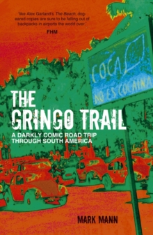 The Gringo Trail : A Darkly Comic Road Trip Through South America, Paperback Book