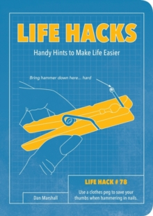 Life Hacks : Handy Tips to Make Life Easier, Paperback Book