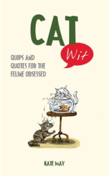 Cat Wit : Quips and Quotes for the Feline-Obsessed, Hardback Book