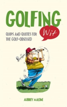 Golfing Wit : Quips and Quotes for the Golf - Obsessed, Hardback Book