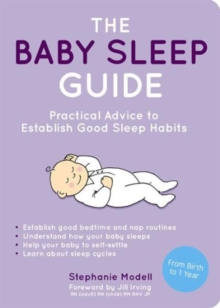 The Baby Sleep Guide : Practical Advice to Establish Good Sleep Habits, Paperback Book