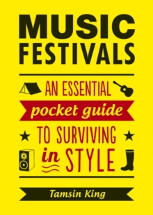 Music Festivals : An Essential Pocket Guide to Surviving in Style, Paperback Book