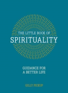 The Little Book of Spirituality : Guidance for a Better Life, Hardback Book