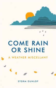 Come Rain or Shine : A Weather Miscellany, Hardback Book