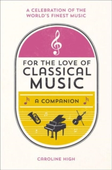 For the Love of Classical Music : A Companion, Hardback Book
