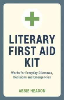 Literary First Aid Kit : Words for Everyday Dilemmas, Decisions and Emergencies, Hardback Book