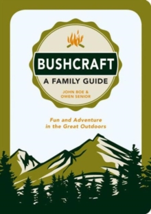Bushcraft - A Family Guide : Fun and Adventure in the Great Outdoors, Paperback Book