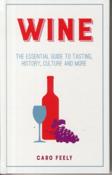 Wine : The Essential Guide to Tasting, History, Culture and More, Hardback Book