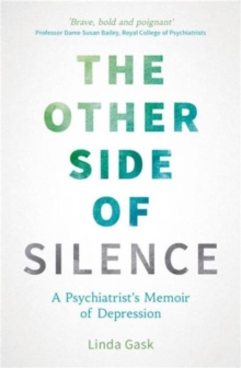 The Other Side of Silence : A Psychiatrist's Memoir of Depression, Paperback Book