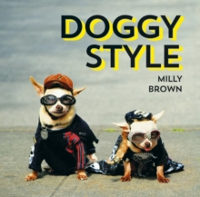 Doggy Style : The Cutest, Funniest and Silliest Haute-Couture Hounds, Hardback Book