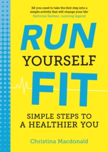 Run Yourself Fit : Simple Steps to a Healthier You, Paperback / softback Book