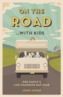 On the Road... with Kids : One Family's Life-Changing Gap Year, Paperback Book