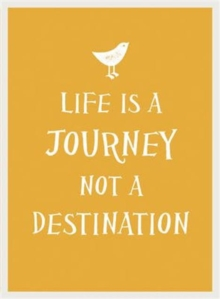 Life is a Journey, Not a Destination, Hardback Book