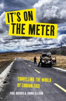 It's on the Meter : One Taxi, Three Mates and 43,000 Miles of Misadventures Around the World, Paperback Book