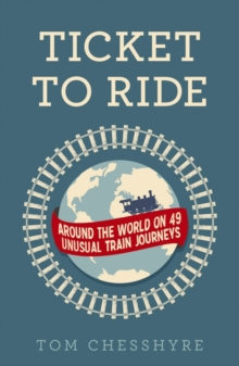 Ticket to ride around the world on 49 unusual train journeys ticket to ride fandeluxe PDF