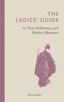 The Ladies' Guide to True Politeness and Perfect Manners, Hardback Book
