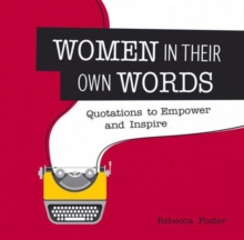Women in Their Own Words : Quotations to Empower and Inspire, Hardback Book