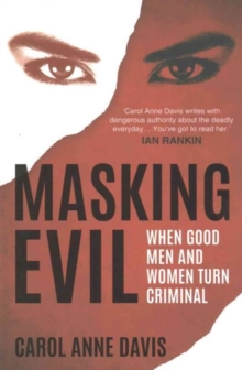 Masking Evil : When Good Men and Women Turn Criminal, Paperback Book