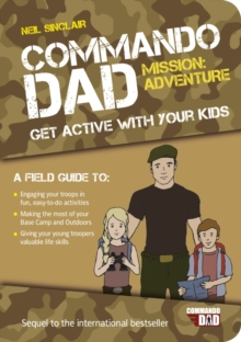 Commando Dad: Mission Adventure : Get Active with Your Kids, Paperback Book