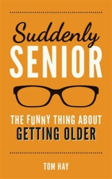 Suddenly Senior : The Funny Thing About Getting Older, Hardback Book