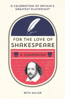 For the Love of Shakespeare : A Companion, Hardback Book