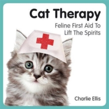 Cat Therapy : Feline First Aid to Lift the Spirits, Hardback Book