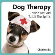 Dog Therapy : Canine First Aid to Lift the Spirits, Hardback Book