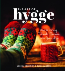 The Art of Hygge : How to Bring Danish Cosiness into Your Life, Hardback Book