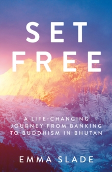 Set Free : A Life-Changing Journey from Banking to Buddhism in Bhutan, Paperback / softback Book