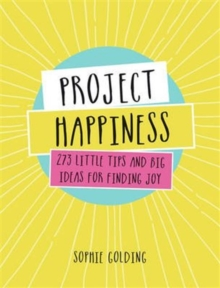 Project Happiness : 273 Little Tips and Big Ideas for Finding Joy, Hardback Book
