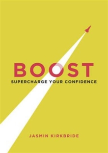 Boost : Supercharge Your Confidence, Paperback Book