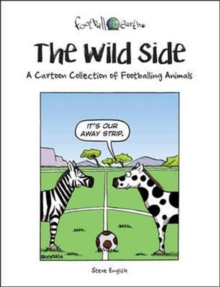 The Wild Side : A Cartoon Collection of Footballing Animals, Hardback Book