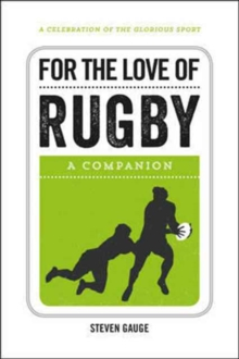 For the Love of Rugby : A Companion, Hardback Book