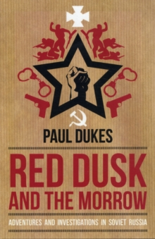 Red Dusk and the Morrow : Adventures and Investigation in Soviet Russia, Paperback / softback Book