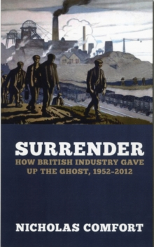The Slow Death of British Industry : A Sixty-Year Suicide 1952-2012, Paperback Book
