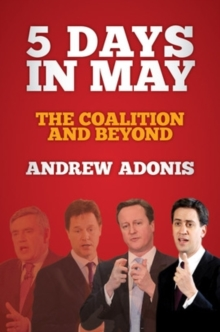 5 Days in May : The Coalition and Beyond, Hardback Book