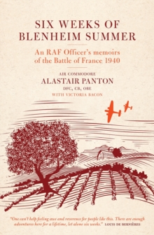 Six Weeks of Blenheim Summer : An RAF Pilot's Memoir of the Second World War, Hardback Book