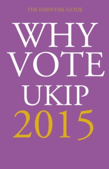 Why Vote UKIP 2015 : The Essential Guide, Paperback / softback Book