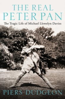 The Real Peter Pan : The Tragic Life of Michael Llewelyn Davies, Hardback Book