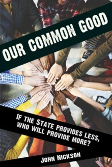 Our Common Good : If the State Provides Less Who Will Provide More?, Hardback Book