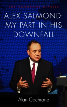 Alex Salmond: My Part in His Downfall : The Cochrane Diaries, Hardback Book