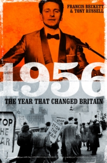 1956 : The Year That Changed Britain, Hardback Book