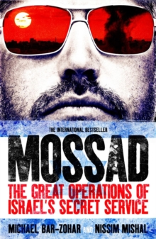 Mossad : The Great Operations of Israel's Famed Secret Service, Paperback / softback Book