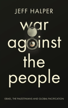 War Against the People : Israel, the Palestinians and Global Pacification, PDF eBook