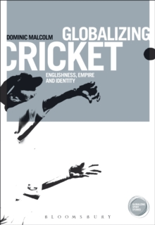 Globalizing Cricket : Englishness, Empire and Identity, EPUB eBook