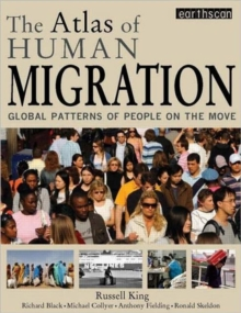 The Atlas of Human Migration : Global Patterns of People on the Move, Paperback Book