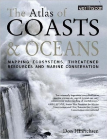 The Atlas of Coasts and Oceans : Mapping Ecosystems, Threatened Resources and Marine Conservation, Paperback Book