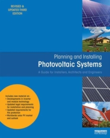 Planning and Installing Photovoltaic Systems : A Guide for Installers, Architects and Engineers, Hardback Book